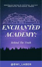 ENCHANTED ACADEMY: Behind the truth by Bwi_laber