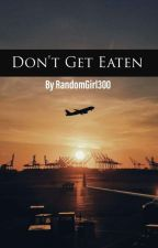 Don't Get Eaten  by RandomGirl300