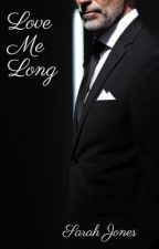 Love Me Long (Love Me Book 4) by Sarahbeth552002