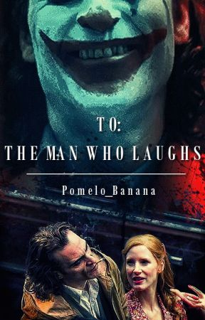To: The man who laughs. by Pomelo_Banana