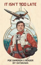 It Isn't Too Late (Poe Dameron X Reader) by BlazeMP