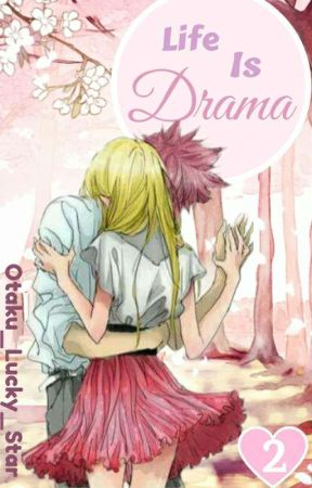 Life Is Drama (Fairy Tail Fanfic AU) by otaku_Lucky_Star