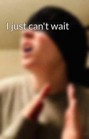 I just can't wait by PandaOzilla
