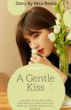 A Gentle Kiss [TAMAT] ✓ cover