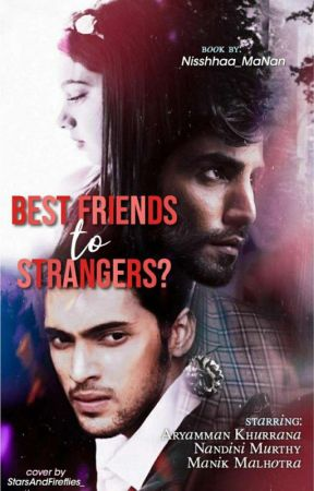 Manan : Best friends to Strangers? by Manan_Ishq