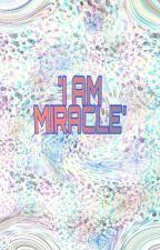 I Am Miracle by MitchyJaim