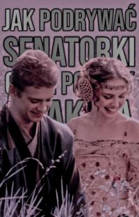 Jak Podrywać Senatorki • czyli porady Anakina cover
