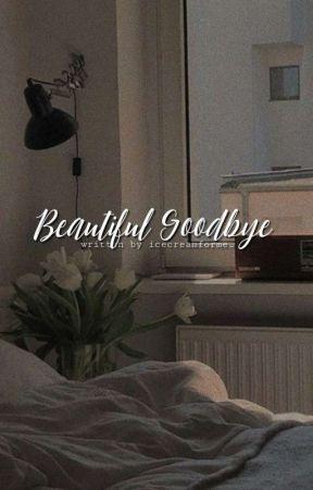 Beautiful Goodbye ¦ oneshots by icecreamforme_