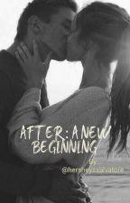 After: A New Beginning by hersheyssalvatore