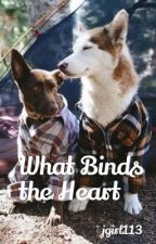 What Binds the Heart by jgirl113
