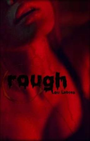 Rough  by LouLabies