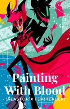Painting With Blood (Alastor x Fem! Reader) by YNSanWannabe