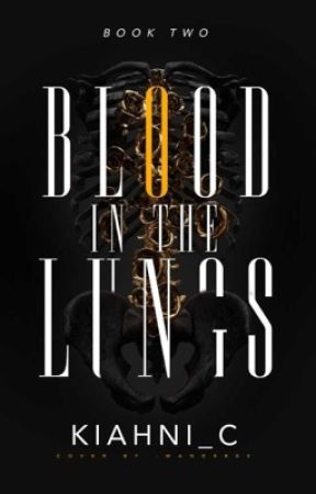 Blood in the Lungs | Book II by Kiahni_C