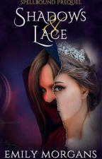 Shadows & Lace (Spellbound Prequel) by EmilyMorgans
