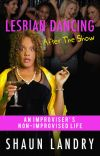 Lesbian Dancing After The Show: An Improviser's Non Improvised Life cover