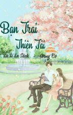 [ HOÀN ] Bạn Trai Thiên Tài - La Lí La Sách by vongco_nhattieu