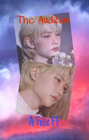 The Audition || Felix Lee FF || Stray Kids by Amywritestories