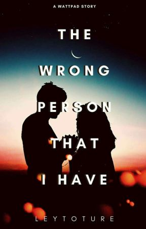THE WRONG PERSON THAT I HAVE by leytoture