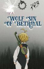 Wolf Sin of Betrayal {Meliodas} by bethanyjanebooks