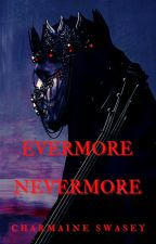 Evermore Nevermore by CharmaineSwasey