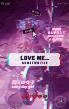 Love me... by A_Ghost_Writer