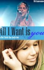 All I want is you - a Hot Chelle Rae fanfic by BrittaneeAnnee