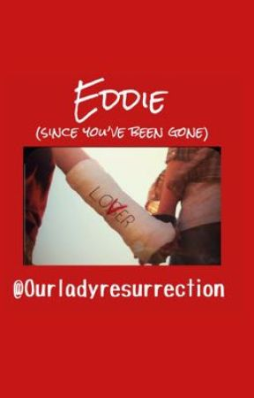 Eddie (Since You've Been Gone) by ourladyresurrection