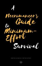 A Necromancer's Guide To Minimum-Effort Survival by CrimsonReynard