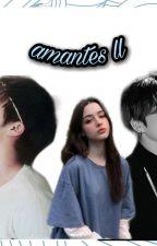 Amantes ll 😳🔥 by IdaliaAvitia