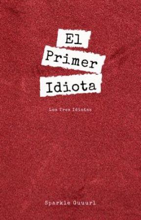 El Primer Idiota by SparkleGuuurl