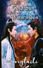 when cold sun meets warm moon( yizhan)(completed) by wang_tai_li
