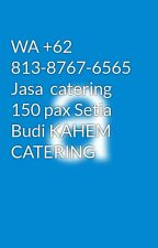 WA +62 813-8767-6565 Jasa  catering 150 pax Setia Budi KAHEM CATERING by anggiguntur