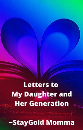 A Letter to My Daughter's Generation (all y'all awesome Z's) by staygold2277
