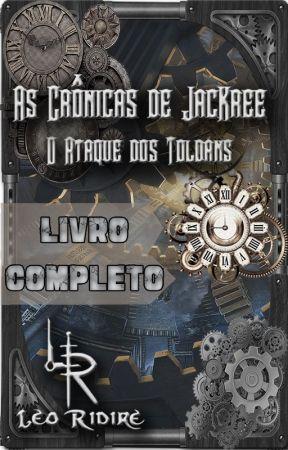 As Crônicas de JacKree - Livro 1: O Ataque dos Toldans by LeoRidire