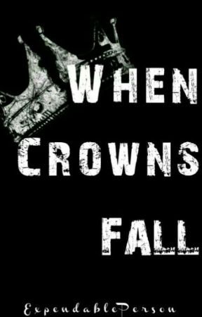 When Crowns Fall by ExpendablePerson