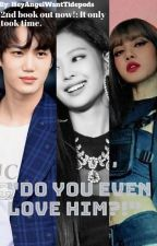 """Do you even love him?!"" ✔️ {JenLisa FF} by HeyAngelWantTidepods"