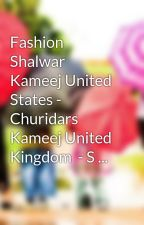 Fashion Shalwar Kameej United States - Churidars Kameej United Kingdom  - S ... by firrange9
