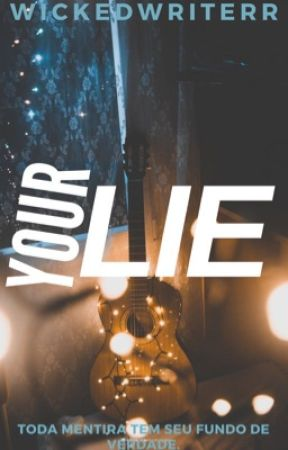 YOUR LIE (EM ANDAMENTO) by wickedwriterr