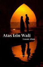 Atas Izin Wali Untuk Allah by AzifahAzka