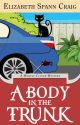 A Body in the Trunk :  Myrtle Clover Book 12 by ElizabethSCraig