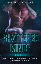 The Otherworldly Minds Saga, Book 1: Shattered Minds by staten8808