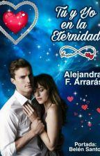 Tu y yo en la eternidad (extendida y mejorada)(Completa) by AlejandraArrars