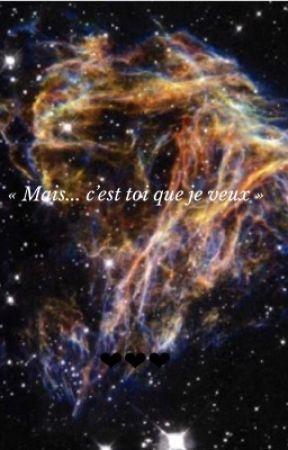 « Mais... C'est toi que je veux »  by thebluedreamgirl