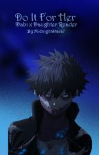 Do It For Her | Dabi x Daughter Reader by MidnightStars7