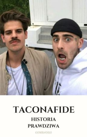 taconafide | historia prawdziwa. by gombao515