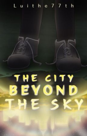 The City Beyond the Sky (ON HIATUS) by Luithe77th