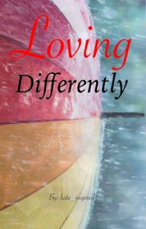 Loving Differently  by kate_inspired