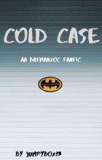COLD CASE- A BATMAN X OC FANFIC by JumpyBox13