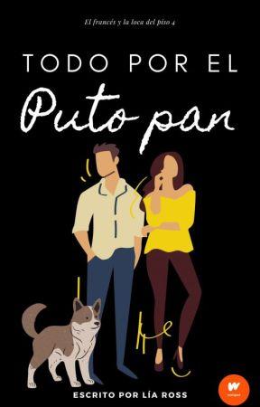 TODO POR EL PUTO PAN© by Chica_Drama26