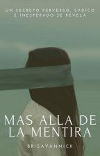 Mas alla de la mentira [Libro #1] [✔] by Brisayannick
